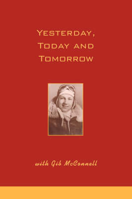 Yesterday, Today and Tomorrow with Gib McConnell (Hardback)