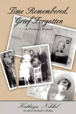 Time Remembered, Grief Forgotten: A Personal Memoir (Hardback)