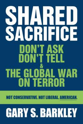 Shared Sacrifice: Don't Ask Don't Tell & the Global War on Terror (Hardback)