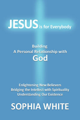 Jesus Is for Everybody: A Personal Relationship with God (Hardback)