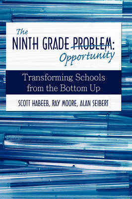 The Ninth Grade Opportunity: Transforming Schools from the Bottom Up (Hardback)