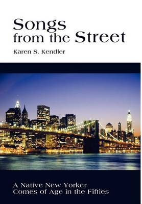 Songs from the Street: A Native New Yorker Comes of Age in the Fifties (Hardback)
