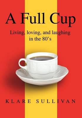 A Full Cup: Living, Loving, and Laughing in the 80's (Hardback)