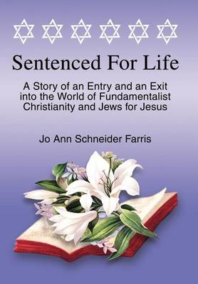 Sentenced for Life: A Story of an Entry and an Exit Into the World of Fundamentalist Christianity and Jews for Jesus (Hardback)