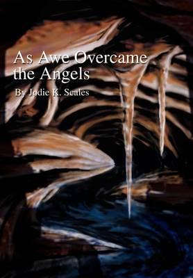 As Awe Overcame the Angels (Hardback)
