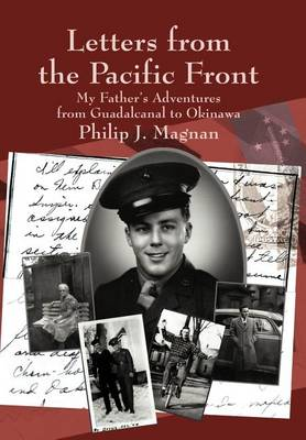 Letters from the Pacific Front: My Father's Adventures from Guadalcanal to Okinawa (Hardback)