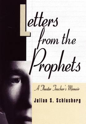 Letters from the Prophets: A Theatre Teacher's Memoir (Hardback)