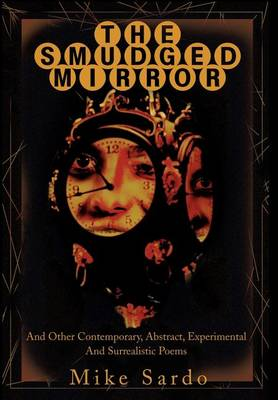 The Smudged Mirror: And Other Contemporary, Abstract, Experimental and Surrealistic Poems (Hardback)