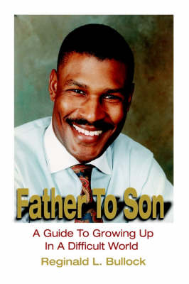Father to Son: A Guide to Growing Up in a Difficult World (Hardback)