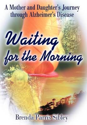 Waiting for the Morning: A Mother and Daughter's Journey Through Alzheimer's Disease (Hardback)