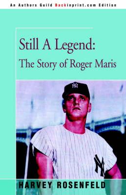 Still a Legend: The Story of Roger Maris (Hardback)