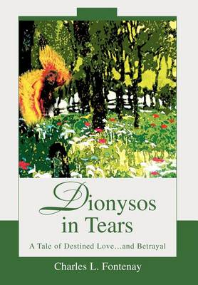 Dionysos in Tears: A Tale of Destined Love...and Betrayal (Hardback)