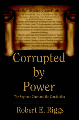 Corrupted by Power: The Supreme Court and the Constitution (Hardback)