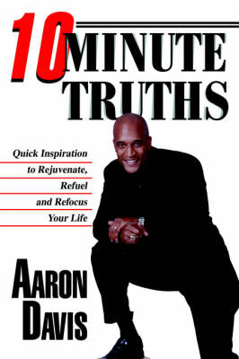 10 Minute Truths: Quick Inspiration to Rejuvenate, Refuel and Refocus Your Life (Hardback)