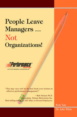 People Leave Managers...Not Organizations!: Action Based Leadership (Hardback)