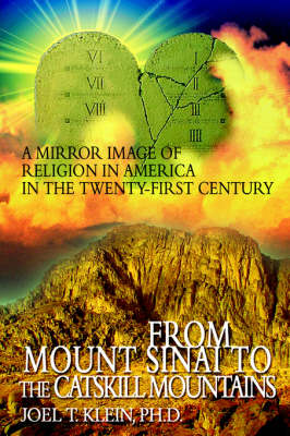 From Mount Sinai to the Catskill Mountains: A Mirror Image of Religion in America in the Twenty-First Century (Hardback)