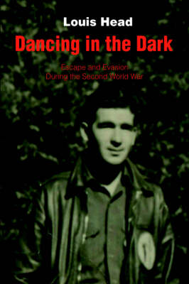Dancing in the Dark: Escape and Evasion During the Second World War (Hardback)