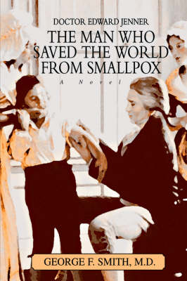 The Man Who Saved the World from Smallpox: Doctor Edward Jenner (Hardback)