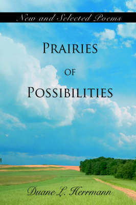 Prairies of Possibilities: New and Selected Poems (Hardback)