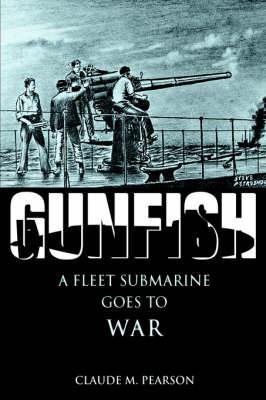 Gunfish: A Fleet Submarine Goes to War (Hardback)