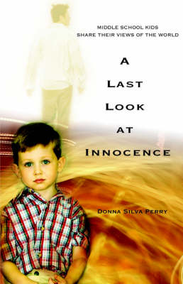 A Last Look at Innocence: Middle School Kids Share Their Views of the World (Hardback)