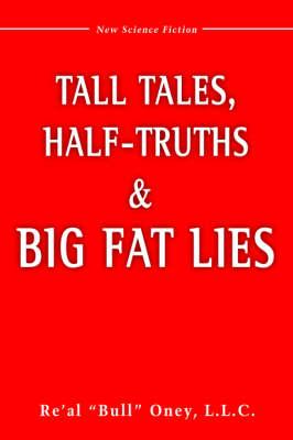 Tall Tales, Half-Truths, and Big Fat Lies! (Hardback)