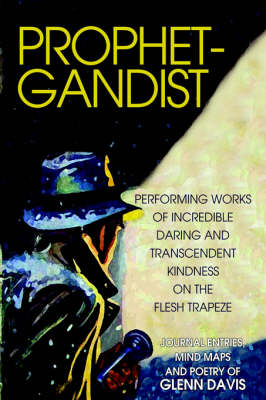 Prophetgandist: Performing Works of Incredible Daring and Transcendent Kindness on the Flesh Trapeze (Hardback)