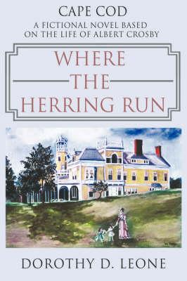 Where the Herring Run: A Fictional Novel Based On The Life Of Albert Crosby (Hardback)