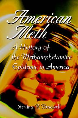 American Meth: A History of the Methamphetamine Epidemic in America (Hardback)