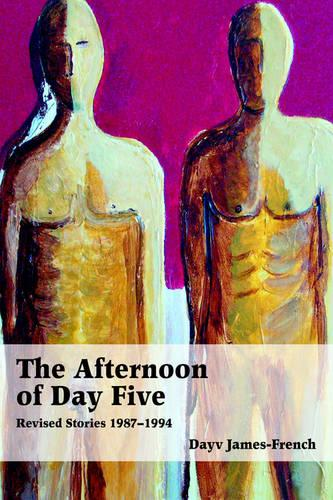 The Afternoon of Day Five: Revised Stories 1987-1994 (Hardback)