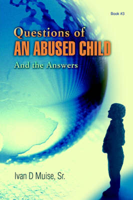 Questions of an Abused Child: And the Answers (Hardback)