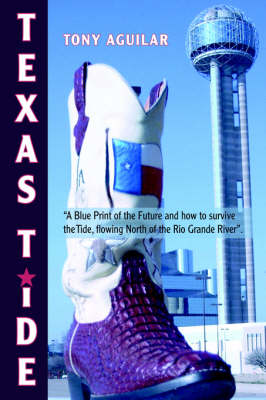 Texas Tide: A Blue Print of the Future and How to Survive the Tide, Flowing North of the Rio Grande River. (Hardback)