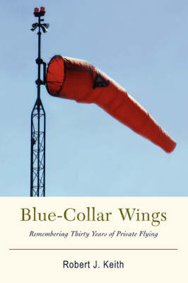 Blue-Collar Wings: Remembering Thirty Years of Private Flying (Hardback)