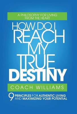How Do I Reach My True Destiny: 9 Principles for Authentic Living and Maximizing Your Potential (Hardback)