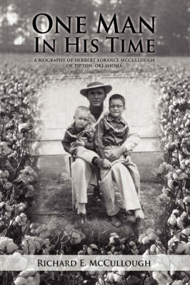 One Man in His Time: A Biography of Herbert Lorance McCullough of Tipton, Oklahoma (Hardback)