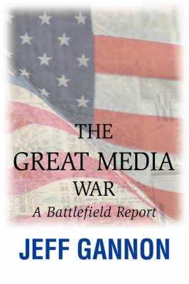 The Great Media War: A Battlefield Report (Hardback)