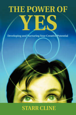 The Power of Yes: Developing and Nurturing Your Creative Potential (Hardback)