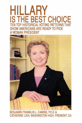 Hillary Is the Best Choice: Ten Top Historical Voting Patterns That Show Americans Are Ready to Pick a Woman President (Hardback)