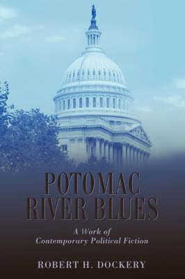 Potomac River Blues: A Work of Contemporary Political Fiction (Hardback)