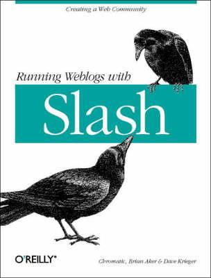 Running Weblogs with Slash: Creating a Web Community (Paperback)