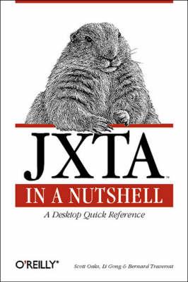 JXTA in a Nutshell: A Desktop Quick Reference (Paperback)