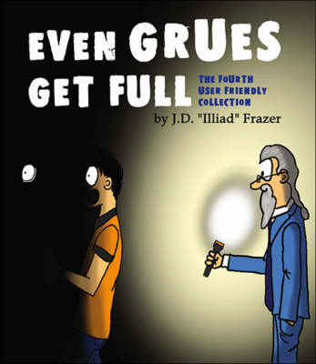 Even Grues Get Full: The Fourth User Friendly Collection (Paperback)