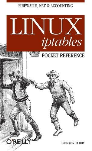 Linux iptables Pocket Reference: Pocket Reference (Paperback)