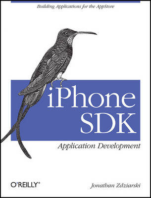 iPhone SDK Application Development: Building Applications for the AppStore (Paperback)