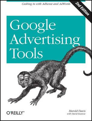 Google Advertising Tools: Cashing in with AdSense, AdWords, and the Google APIs (Paperback)