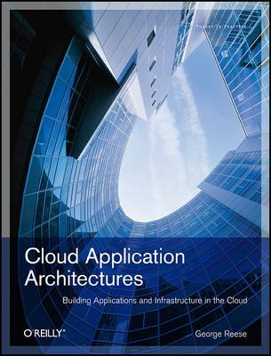 Cloud Application Architectures: Building Applictions and Infrastructures in the Cloud (Paperback)
