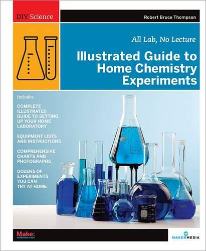 Illustrated Guide to Home Chemistry Experiments: All Lab, No Lecture (Paperback)