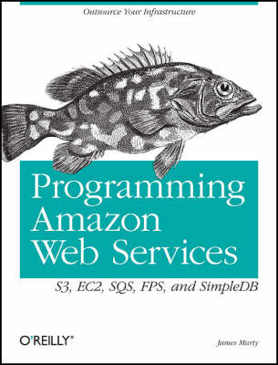Programming Amazon Web Services: S3, EC2, SQS, FPS, and SimpleDB (Paperback)