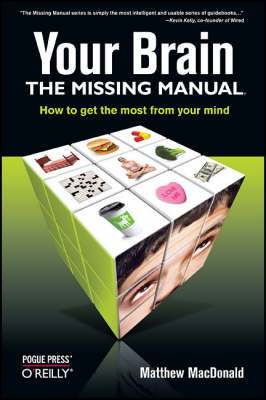 Your Brain: The Missing Manual: How to Get the Most from Your Mind (Paperback)