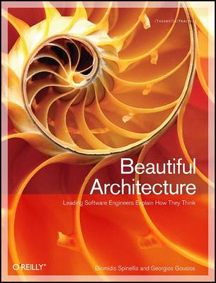 Beautiful Architecture: Leading Thinkers Reveal the Hidden Beauty in Software Design (Paperback)